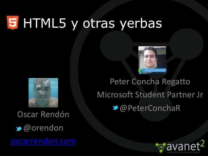 HTML5 y otras yerbas                     Peter Concha Regatto                  Microsoft Student Partner Jr               ...