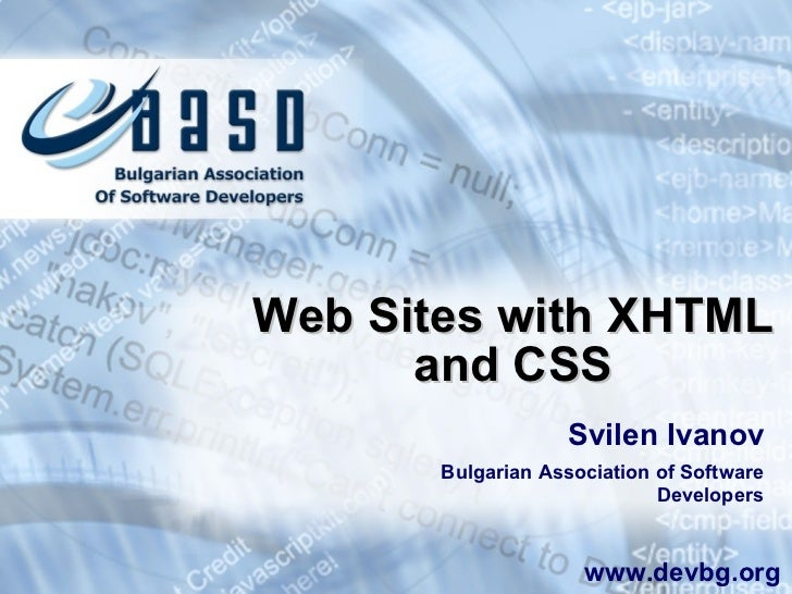 <ul>Web Sites with XHTML and CSS </ul><ul>Svilen Ivanov </ul><ul>Bulgarian Association of Software Developers </ul><ul>www...