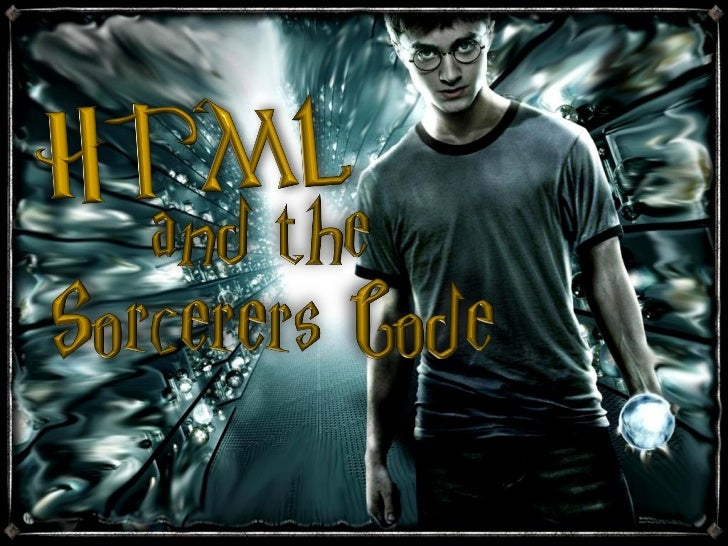HTML and the Sorcerer's Code