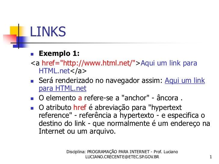 """LINKS Exemplo 1:<a href=""""http://www.html.net/"""">Aqui um link para  HTML.net</a> Será renderizado no navegador assim: Aqui..."""