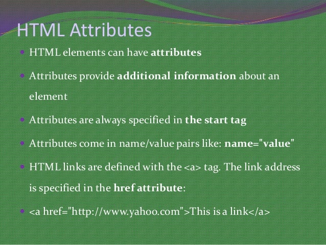 HTML Attributes HTML elements can have attributes Attributes provide additional information about an  element Attribute...