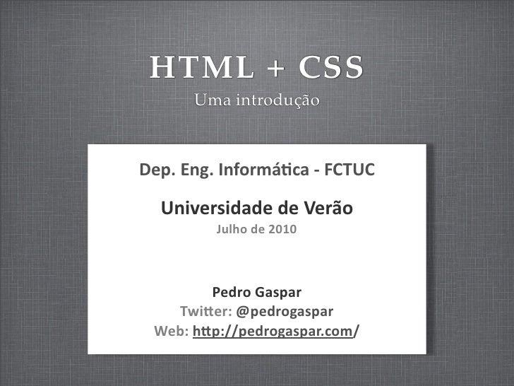 HTML + CSS          Uma introdução    Dep.  Eng.  Informá/ca  -‐  FCTUC     Universidade  de  Verão          ...