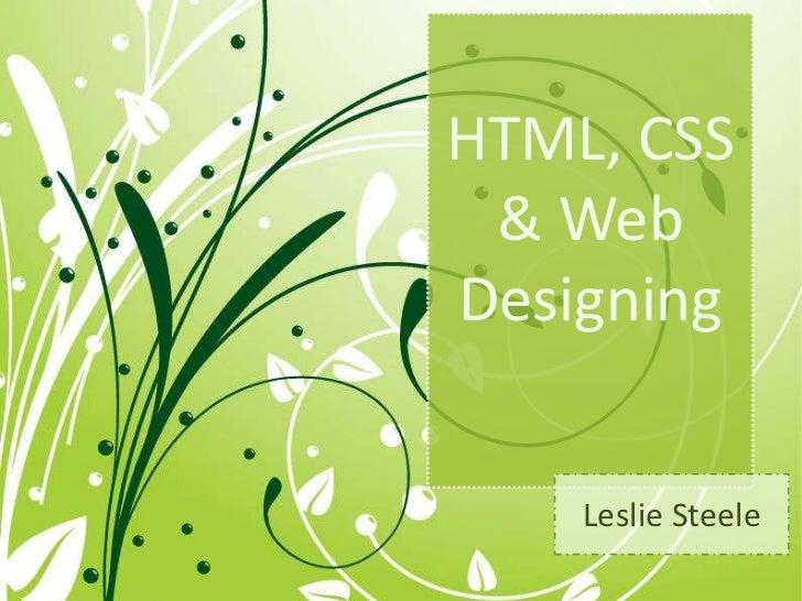 HTML, CSS & Web Designing<br />Leslie Steele<br />