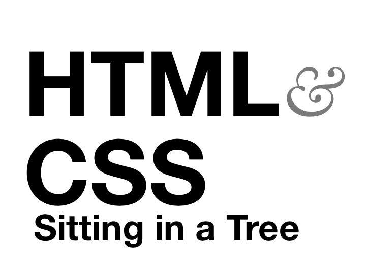 HTML and CSS Sitting in a Tree. K i s s i n O M G