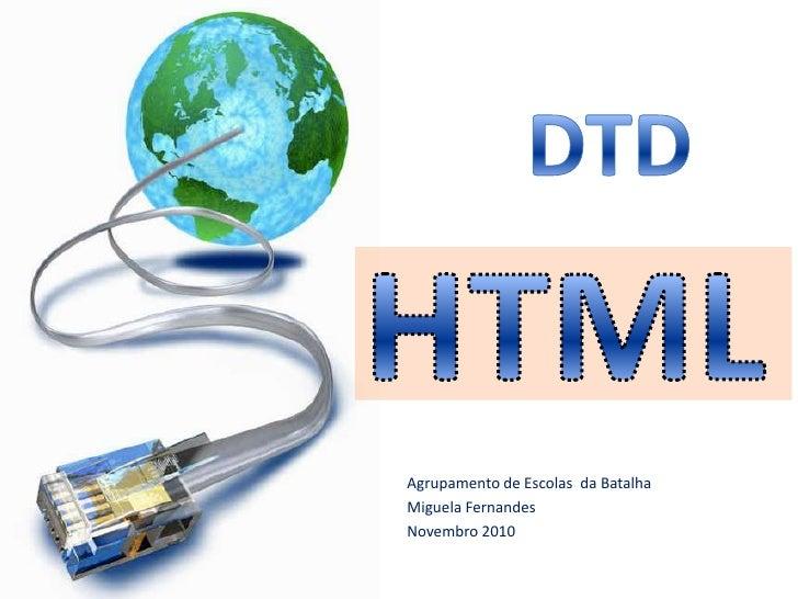 DTD HTML Agrupamento de EscolasdaBatalha MiguelaFernandes Novembro 2010