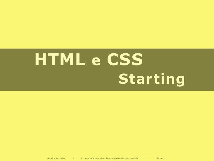 HTML e CSS                                                     Starting Mónica Ferreira       2º Ano de Comunicação audiov...