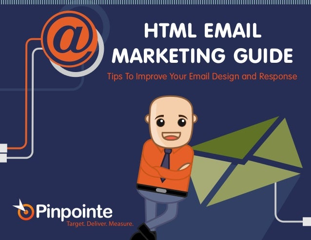 HTML EMAIL MARKETING GUIDE (800) 920-7227 | www.pinpointe.com @ HTML EMAIL MARKETING GUIDE Tips To Improve Your Email Desi...