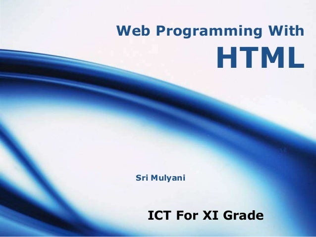 Web Programming With                HTML  Sri Mulyani    ICT For XI Grade