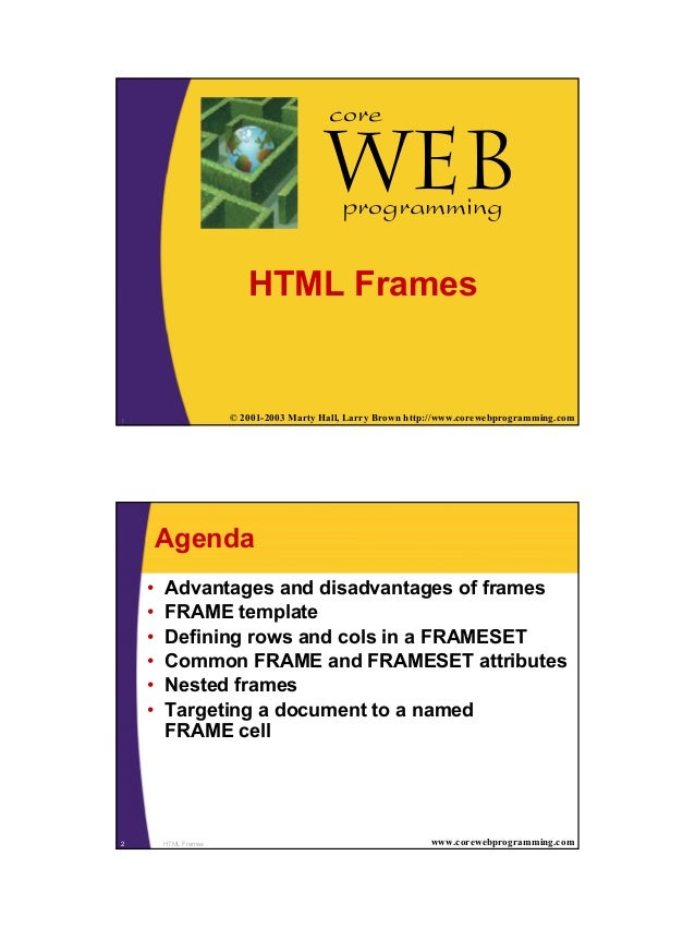 1 1 © 2001-2003 Marty Hall, Larry Brown http://www.corewebprogramming.com Web core programming HTML Frames HTML Frames2 ww...