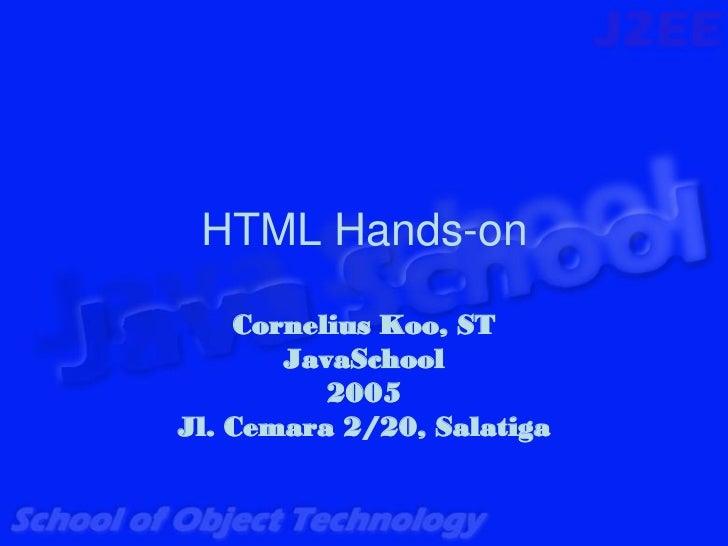 HTML Hands-on    Cornelius Koo, ST       JavaSchool          2005Jl. Cemara 2/20, Salatiga