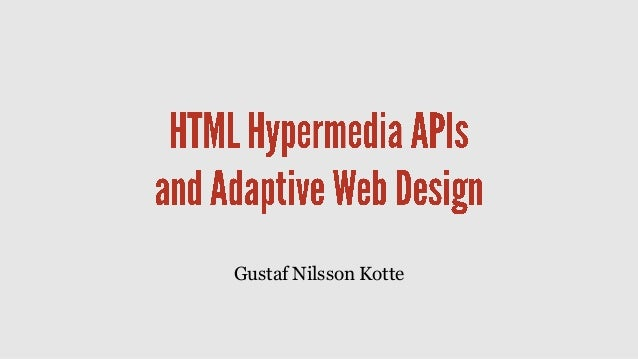 HTML Hypermedia APIs and Adaptive Web Design - Nordic APIs