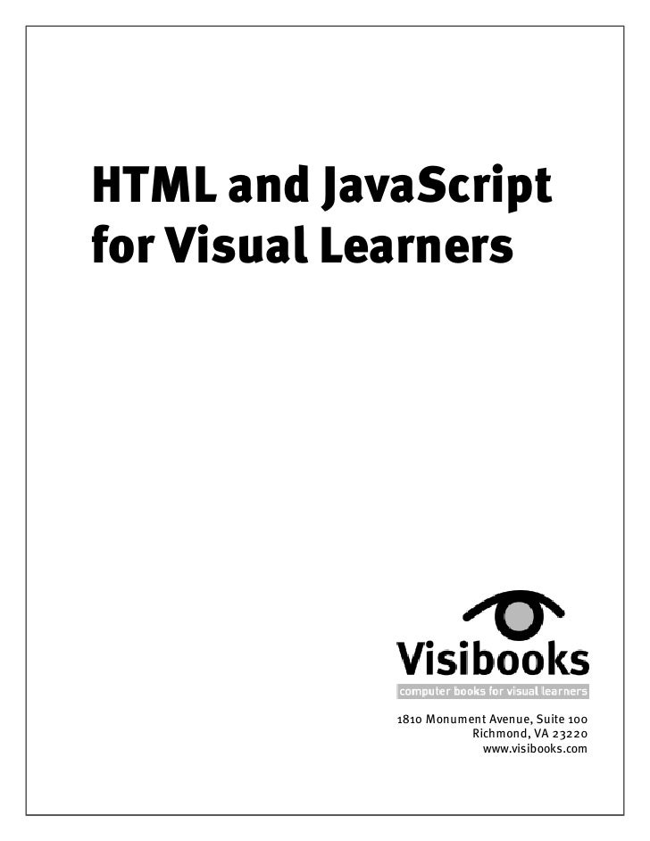 HTML and JavaScript for Visual Learners                 1810 Monument Avenue, Suite 100                        Richmond, V...