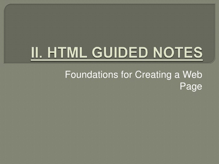 II. HTML GUIDED NOTES <br />Foundations for Creating a Web Page<br />
