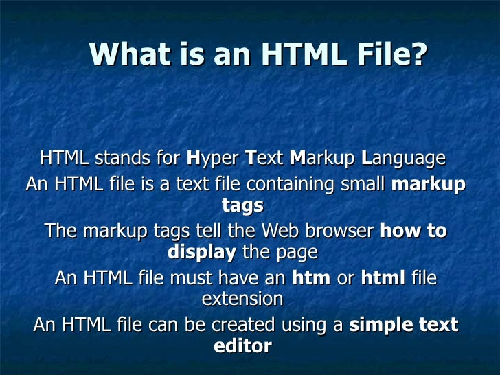 What is an HTML File? HTML stands for  H yper  T ext  M arkup  L anguage  An HTML file is a text file containing small  ma...