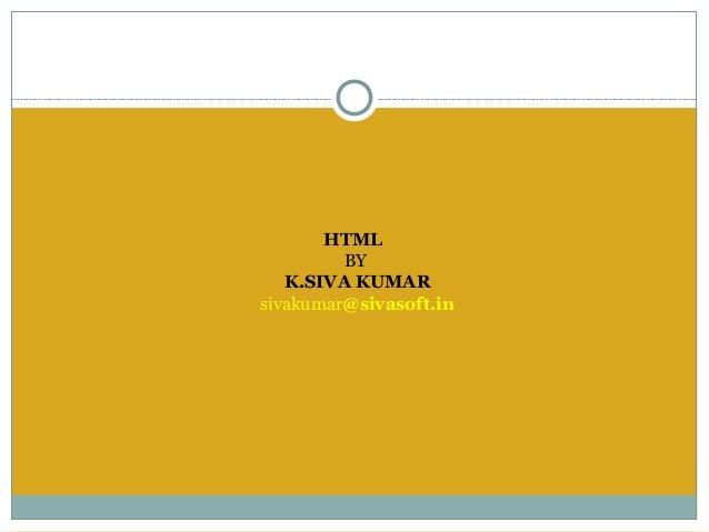 HTML         BY   K.SIVA KUMARsivakumar@sivasoft.in