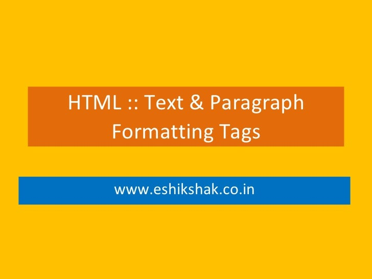 HTML :: Text & Paragraph   Formatting Tags    www.eshikshak.co.in