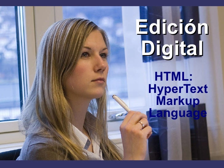 Edición Digital <ul><li>HTML: HyperText Markup Language </li></ul>