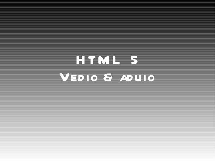 H TM L 5Ved io & ad uio