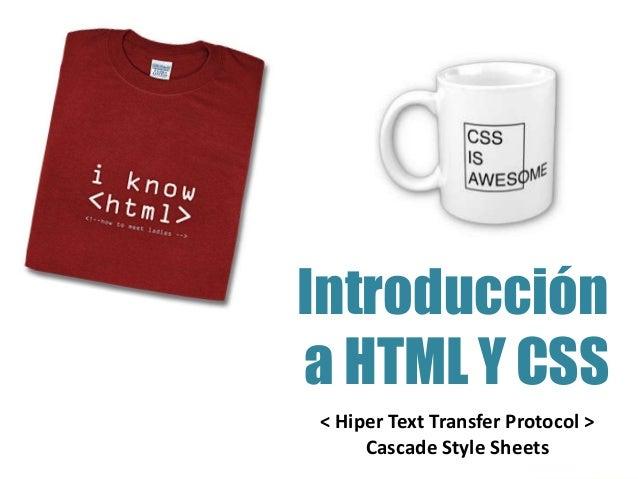 < Hiper Text Transfer Protocol > Cascade Style Sheets Introducción a HTML Y CSS