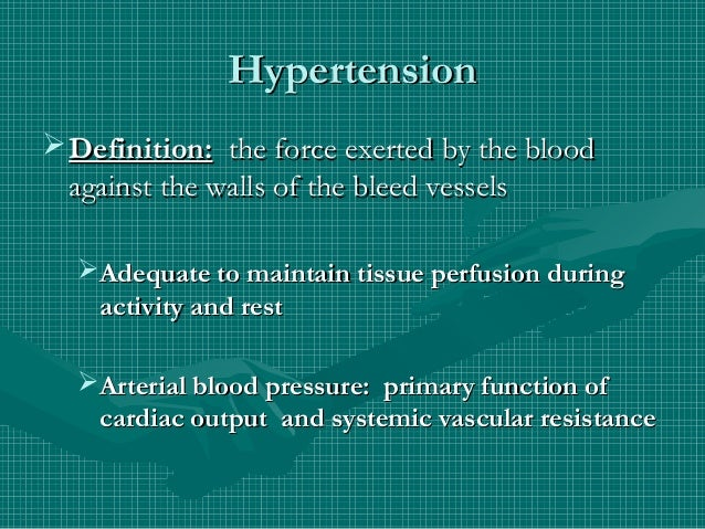 HypertensionHypertensionDefinition:Definition: the force exerted by the bloodthe force exerted by the bloodagainst the wa...