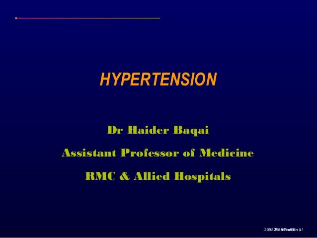 HYPERTENSION Dr Haider Baqai Assistant Professor of Medicine RMC & Allied Hospitals  2098 2098 Franklin #1 Franklin #1