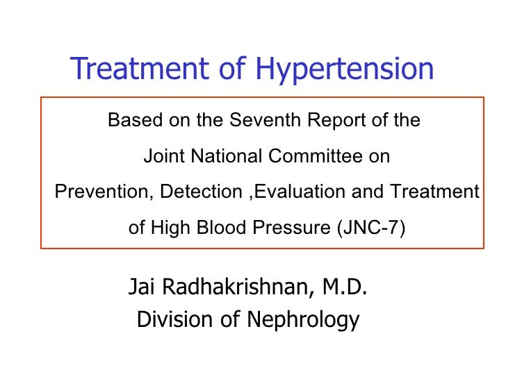 Treatment of Hypertension Jai Radhakrishnan, M.D. Division of Nephrology Based on the Seventh Report of the  Joint Nationa...