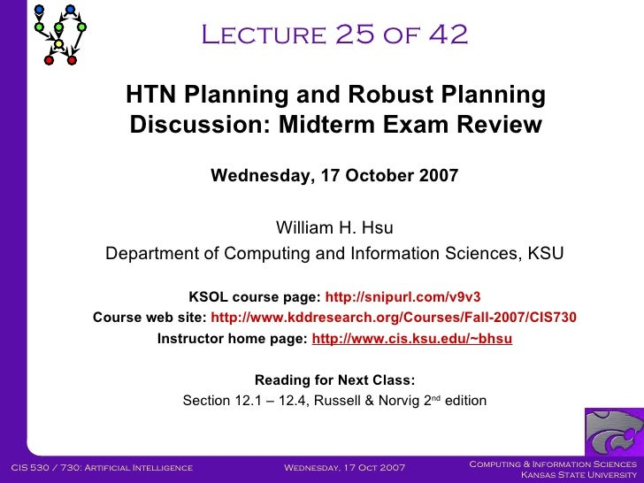 Lecture 25 of 42 Wednesday, 17 October 2007 William H. Hsu Department of Computing and Information Sciences, KSU KSOL cour...