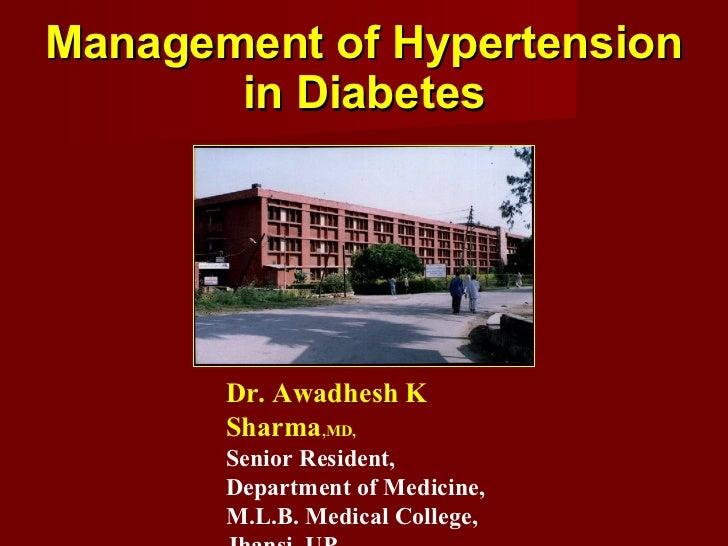 Management of Hypertension in Diabetes Dr. Awadhesh K Sharma ,MD, Senior Resident, Department of Medicine, M.L.B. Medical ...