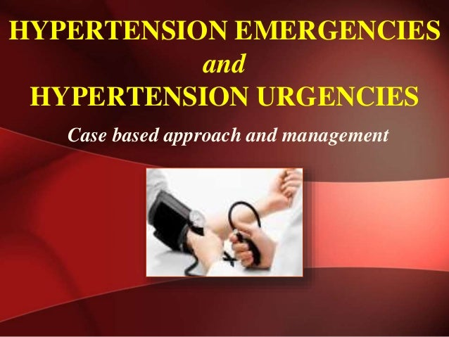 HYPERTENSION EMERGENCIES and HYPERTENSION URGENCIES Case based approach and management