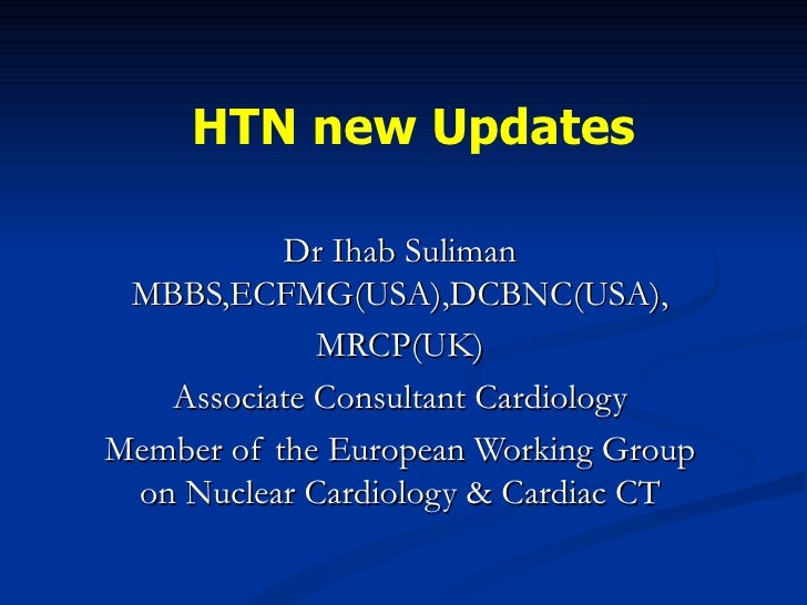 HTN new Updates Dr Ihab Suliman MBBS,ECFMG(USA),DCBNC(USA), MRCP(UK) Associate Consultant Cardiology Member of the Europea...