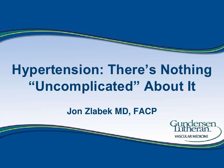 """Hypertension: There's Nothing """"Uncomplicated"""" About It<br />Jon Zlabek MD, FACP<br />"""