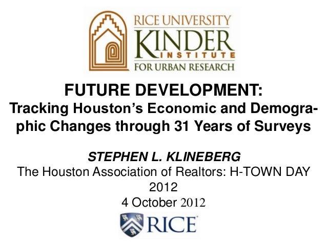 FUTURE DEVELOPMENT:Tracking Houston's Economic and Demogra- phic Changes through 31 Years of Surveys            STEPHEN L....