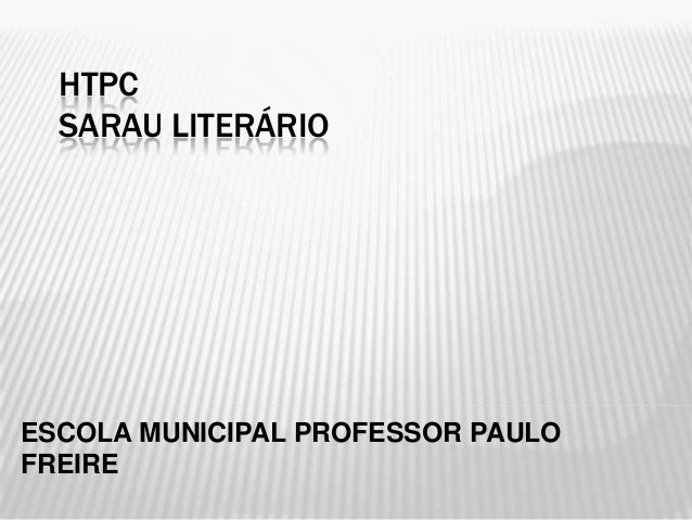 HTPC SARAU LITERÁRIO ESCOLA MUNICIPAL PROFESSOR PAULO FREIRE