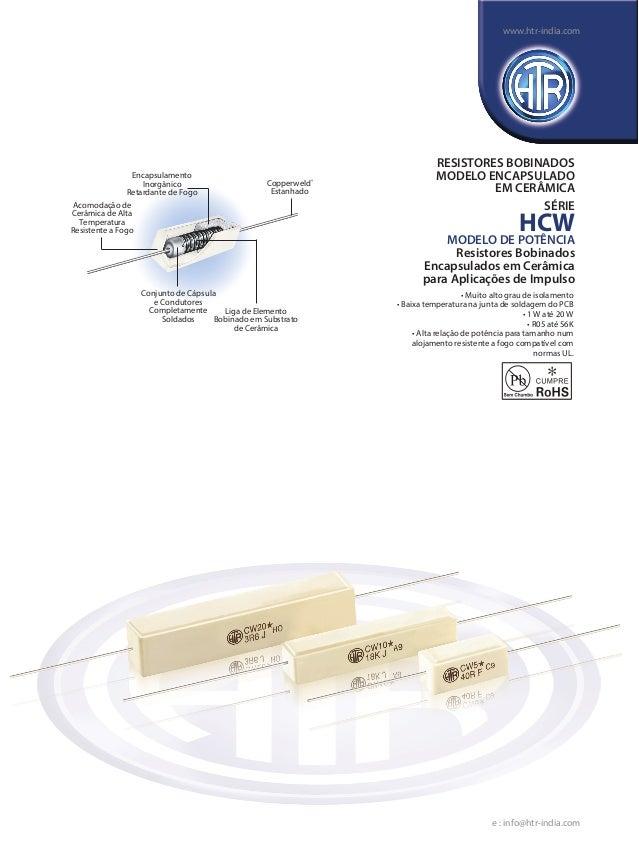 • Muito alto grau de isolamento • Baixa temperatura na junta de soldagem do PCB • 1 W até 20 W • R05 até 56K • Alta relaçã...