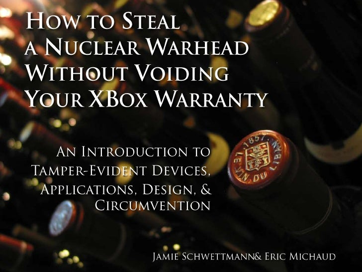 How to Steal a Nuclear WarheadWithout Voiding Your XBox Warranty<br />An Introduction to<br />Tamper-Evident Devices, <br ...