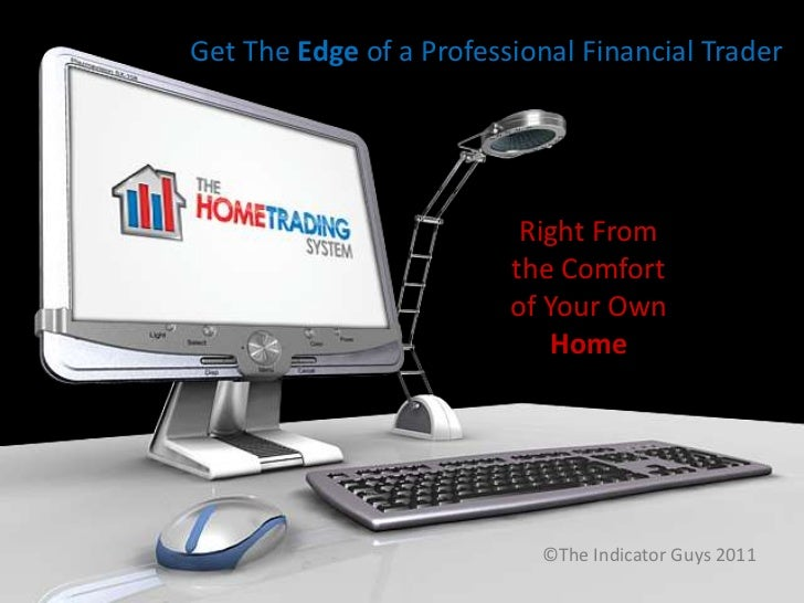 Get The Edge of a Professional Financial Trader<br />Right From the Comfort of Your Own Home<br />©The Indicator Guys 2011...