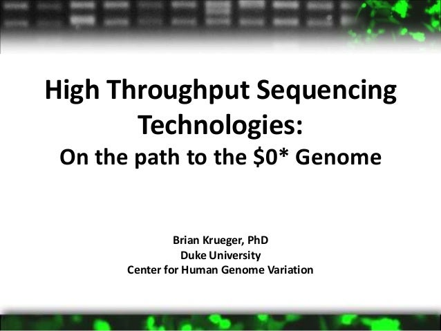 High Throughput Sequencing Technologies: On the path to the $0* Genome Brian Krueger, PhD Duke University Center for Human...