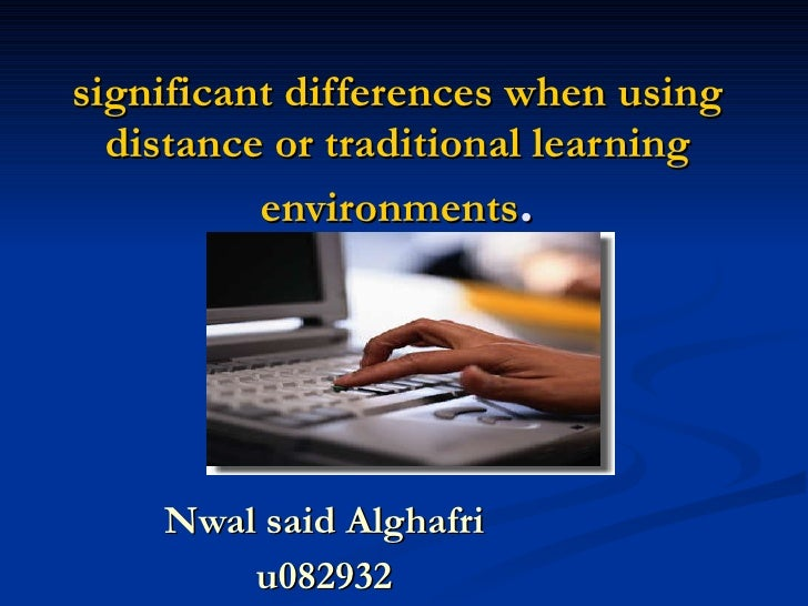 significant differences when using distance or traditional learning environments . Nwal said Alghafri u082932