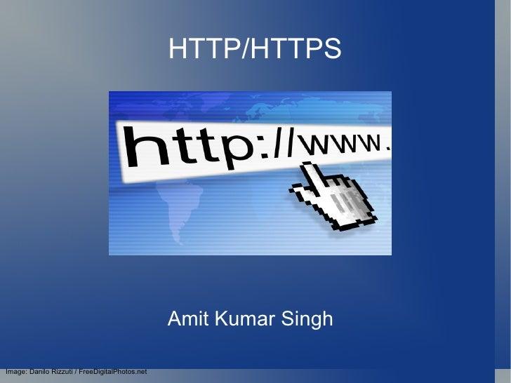 HTTP/HTTPS Amit Kumar Singh Image: Danilo Rizzuti / FreeDigitalPhotos.net