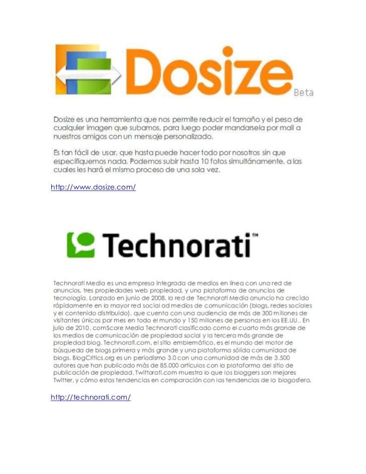 http://www.dosize.com/<br />http://technorati.com/<br />http://www.stylehive.com/<br />Es una novedosa aplicación web que ...