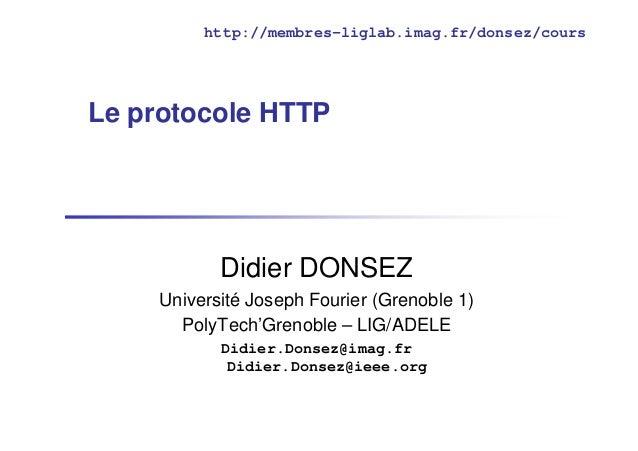 http://membres-liglab.imag.fr/donsez/cours  Le protocole HTTP  Didier DONSEZ Université Joseph Fourier (Grenoble 1) PolyTe...