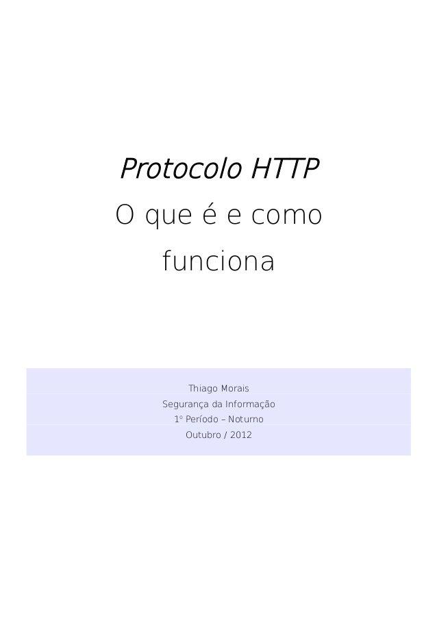 Protocolo HTTPO que é e como   funciona        Thiago Morais   Segurança da Informação     1o Período – Noturno       Outu...