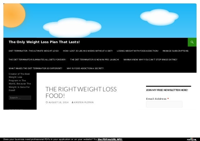 JOIN MY FREE NEWSLETTER HERE! Email Address * THE RIGHT WEIGHT LOSS FOOD! AUGUST 18, 2014 KIRSTEN PLOTKIN Creator of The B...