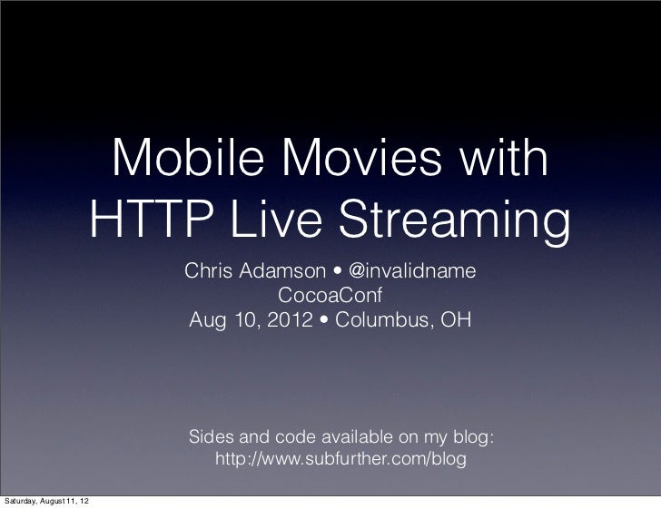 Mobile Movies with                          HTTP Live Streaming                             Chris Adamson • @invalidname  ...