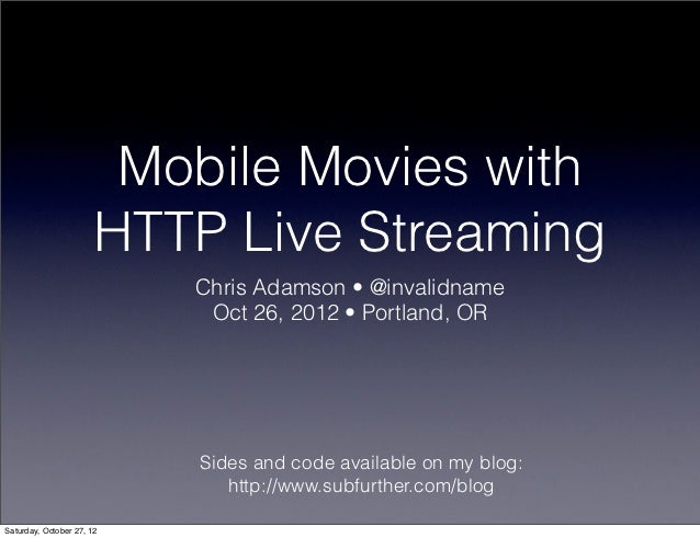 Mobile Movies with HTTP Live Streaming (CocoaConf Portland, Oct. '12)