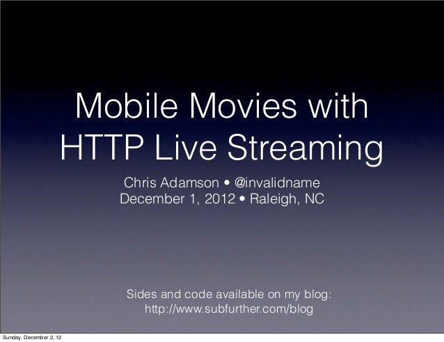 Mobile Movies with HTTP Live Streaming (CocoaConf Raleigh, Dec. '12)