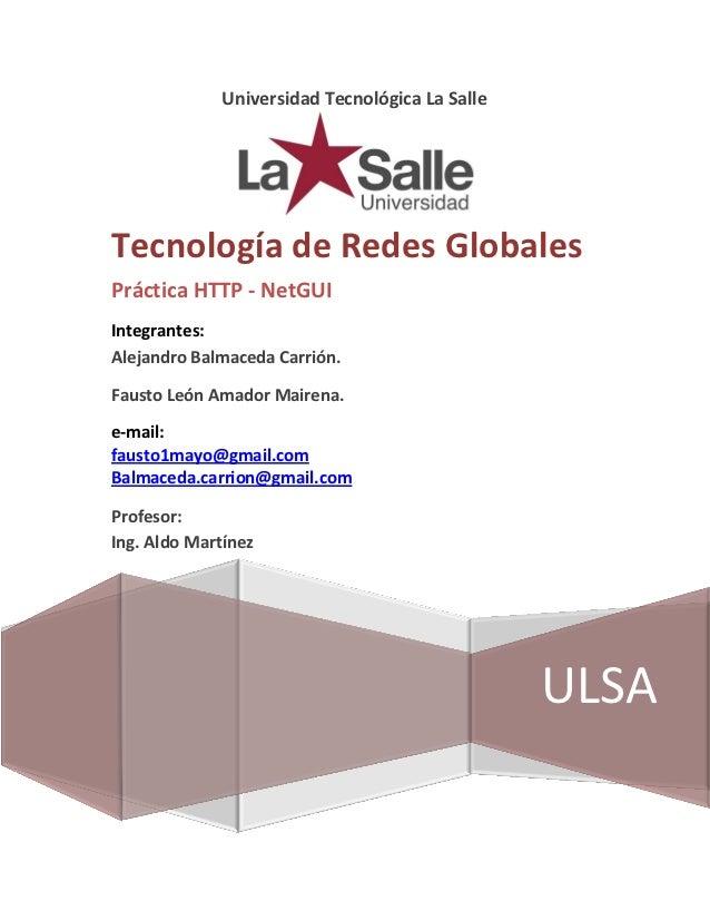 Universidad Tecnológica La SalleTecnología de Redes GlobalesPráctica HTTP - NetGUIIntegrantes:Alejandro Balmaceda Carrión....
