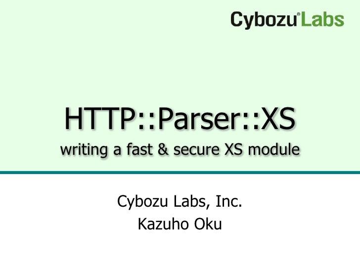 HTTP::Parser::XS writing a fast & secure XS module          Cybozu Labs, Inc.          Kazuho Oku