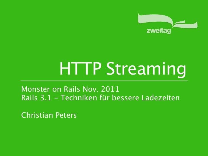HTTP StreamingMonster on Rails Nov. 2011Rails 3.1 - Techniken für bessere LadezeitenChristian Peters