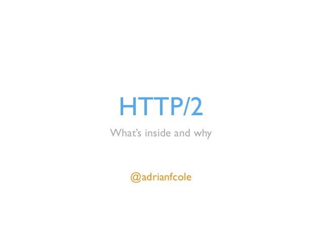 HTTP/2  What's inside and why  @adrianfcole